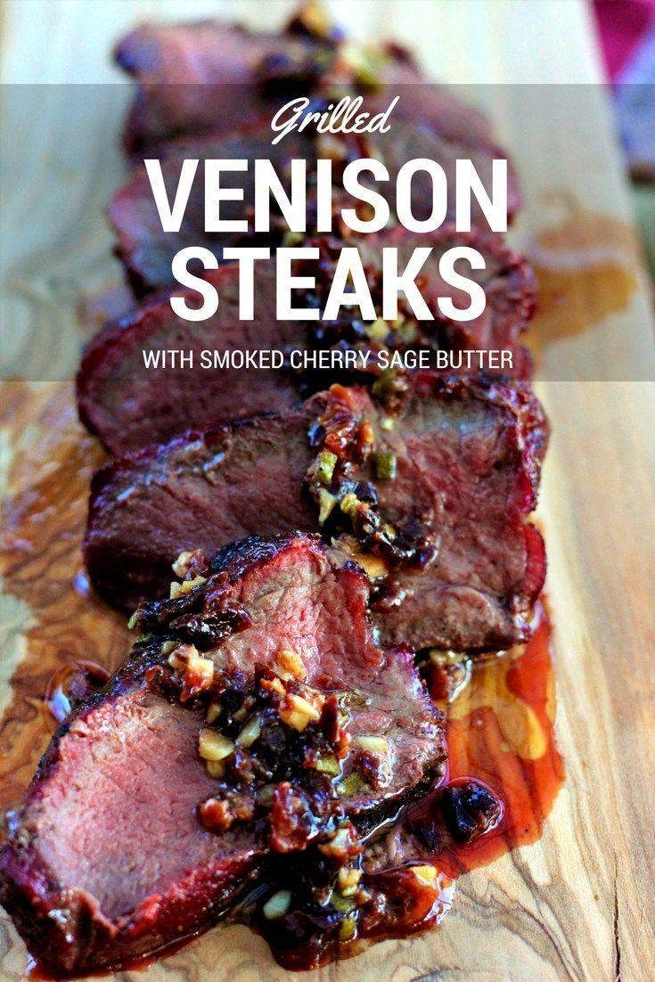 Grilled Venison Steaks With Smoked Cherry Sage Butter Heygrillhey Bbq Pelletsmoker Venisonrecipe Deer Meat Recipes Deer Recipes Cooking Venison Steaks