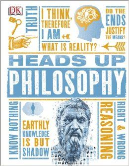 """Heads Up Philosophy: Questions such as """"What is knowledge?"""" """"What is reality?"""" """"What is the mind?"""" and """"What's right and wrong?"""" are all addressed, offering big ideas, simply explained."""