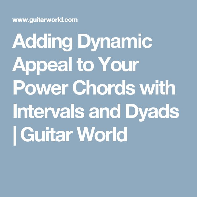 Adding Dynamic Appeal to Your Power Chords with Intervals and Dyads | Guitar World