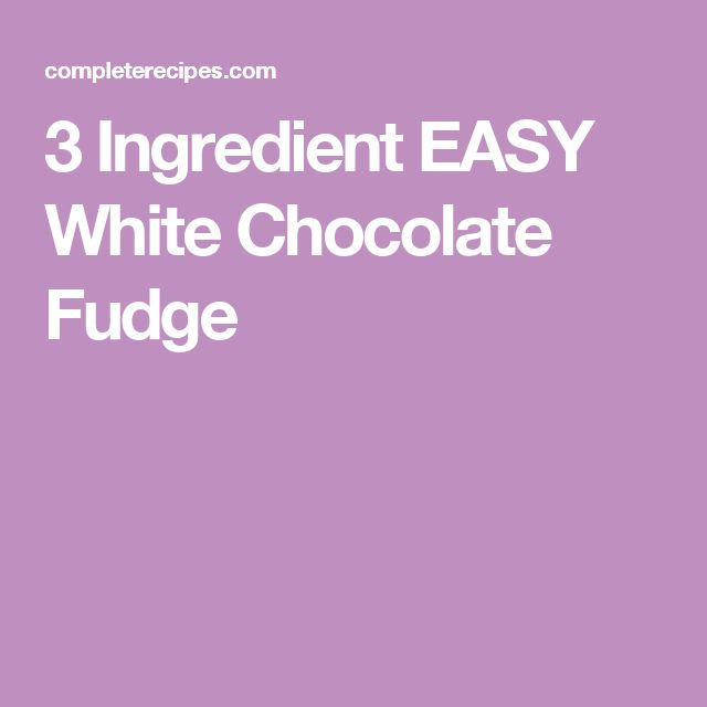 3 Ingredient EASY White Chocolate Fudge