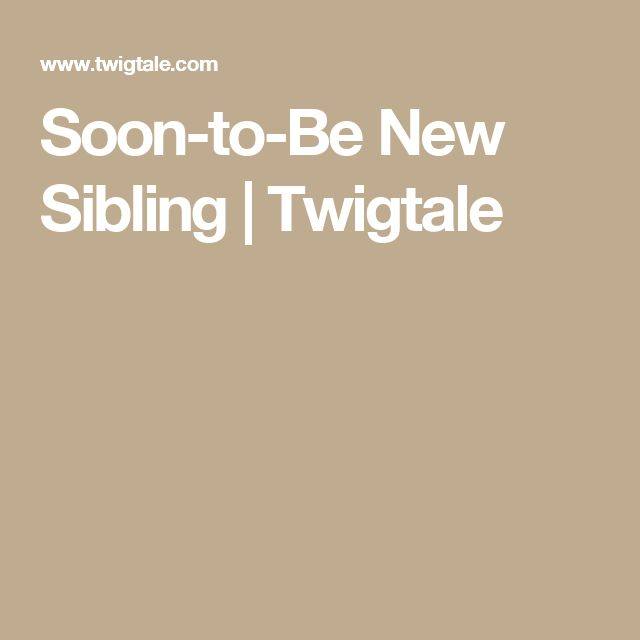 Soon-to-Be New Sibling | Twigtale