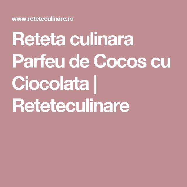 Reteta culinara Parfeu de Cocos cu Ciocolata | Reteteculinare
