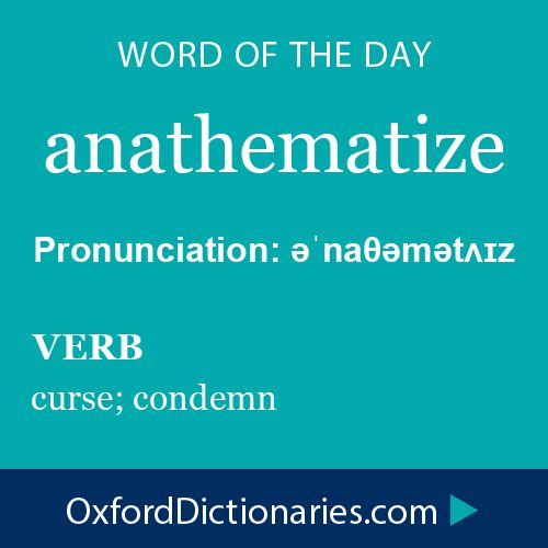anathematize (verb): Curse; condemn. Word of the Day for October 28th, 2014…