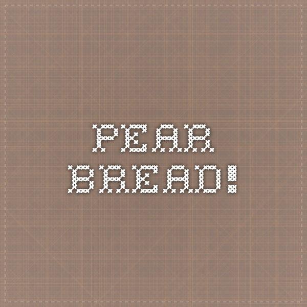 Pear bread!