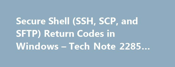 Secure Shell (SSH, SCP, and SFTP) Return Codes in Windows – Tech Note 2285 #unix #scp #-r http://japan.nef2.com/secure-shell-ssh-scp-and-sftp-return-codes-in-windows-tech-note-2285-unix-scp-r/  # Product Support Secure Shell (SSH, SCP, and SFTP) Return Codes in Windows Technical Note 2285 Last Reviewed 17-Jan-2013 Applies To Reflection for Secure IT Windows Client version 7.0 or higher Reflection Windows-based Products version 14.0 SP4 or higher Summary This technical note lists the exit or…