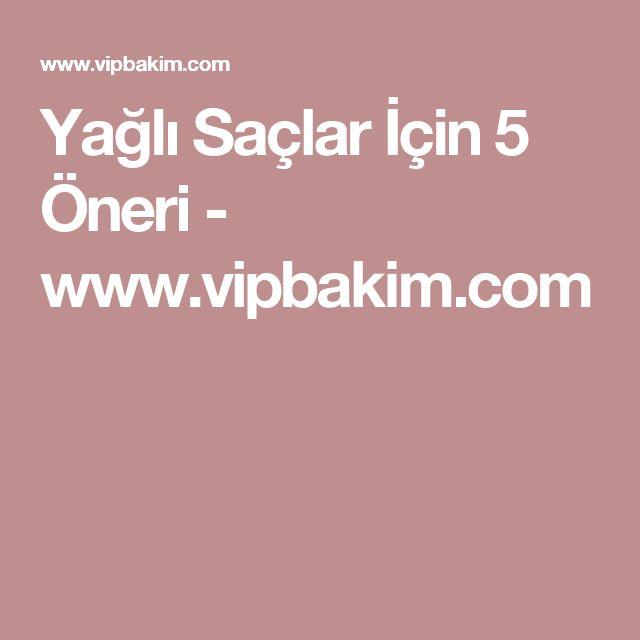 Yağlı Saçlar İçin 5 Öneri - www.vipbakim.com