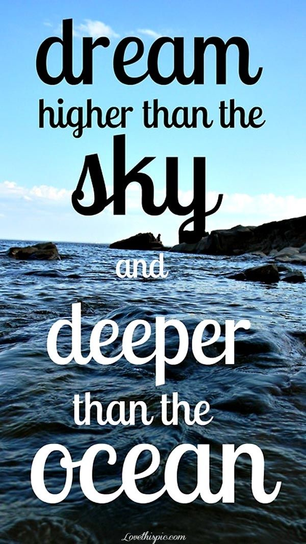 Dream higher than the sky and deeper than the ocean. Visit www.gethappyzone.com #inspirational #positive #dream