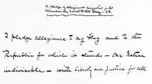 The Pledge of Allegiance handwritten by Francis Bellamy.  George Balch wrote the original pledge, called the Balch Salute, a few years prior to the Pledge of Allegiance.