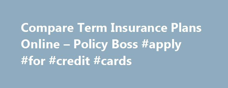 Compare Term Insurance Plans Online – Policy Boss #apply #for #credit #cards http://insurance.remmont.com/compare-term-insurance-plans-online-policy-boss-apply-for-credit-cards/  #compare insurance quotes # Compare Term Insurance Plans Term insurance is the most important life insurance form as it gives strong financial support for a defined time span. In case of any unwanted situation, this plan supports the insured's family by providing strong financial stability. Death benefit is received…