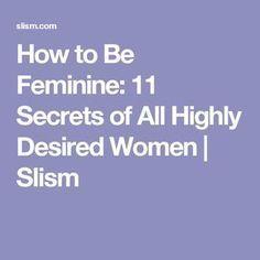How to Be Feminine: 11 Secrets of All Highly Desired Women | Slism