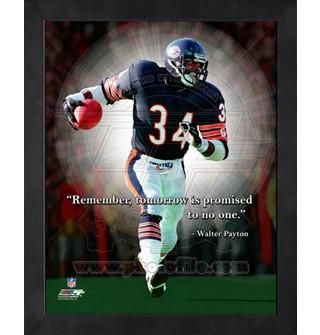 """""""Remember, tomorrow is promised to no one."""" -Walter Payton one of the best football players ever!!"""