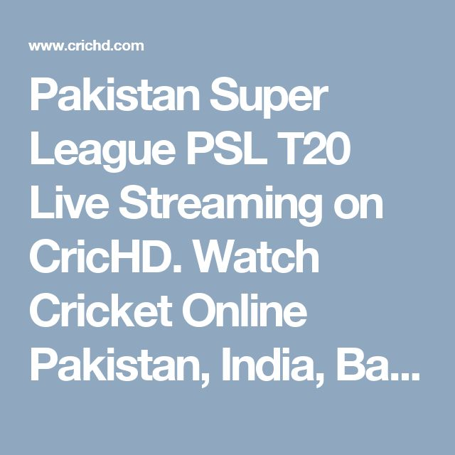 Pakistan Super League PSL T20 Live Streaming on CricHD. Watch Cricket Online Pakistan, India, Bangladesh, England, Australia matches on CricHD free live cricket streaming site.