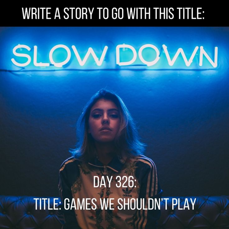 """Day 326 of 365 Days of Writing Prompts: Write a story to go with the title """"Games We Shouldn't Play"""". Shannon: We can swear it wasn't our fault, say they made us do it. The …"""