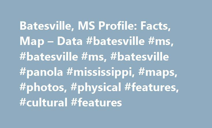 Batesville, MS Profile: Facts, Map – Data #batesville #ms, #batesville #ms, #batesville #panola #mississippi, #maps, #photos, #physical #features, #cultural #features http://connecticut.remmont.com/batesville-ms-profile-facts-map-data-batesville-ms-batesville-ms-batesville-panola-mississippi-maps-photos-physical-features-cultural-features/  # Batesville, MS Profile: Facts, Map Data The City of Batesville had a population of 7,710 as of July 1, 2016. Batesville ranks in the upper quartile for…