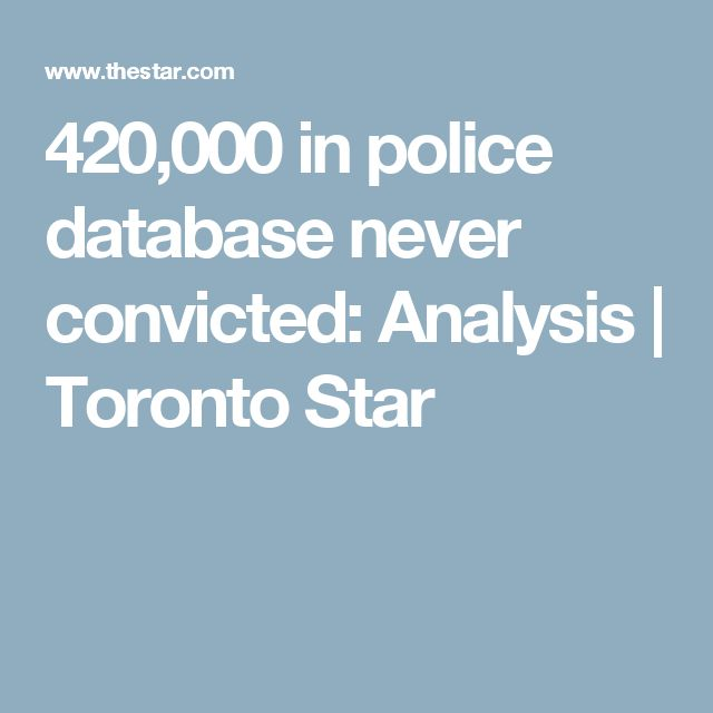 420,000 in police database never convicted: Analysis  | Toronto Star