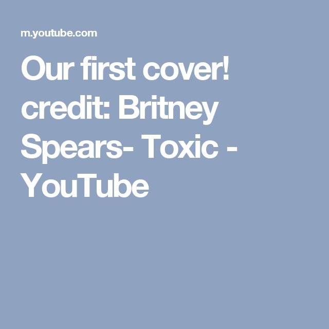 Our first cover! credit: Britney Spears- Toxic - YouTube