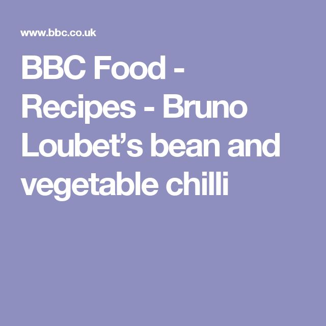 BBC Food - Recipes - Bruno Loubet's bean and vegetable chilli