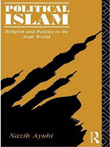 """Political Islam: religion and politics in the Arab world"" by Nazib Ayubi. Also available in the SPS Library, classmark 28.16.AYU.1a-b and JC49 A1"