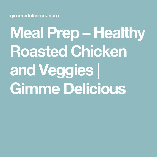 Meal Prep – Healthy Roasted Chicken and Veggies | Gimme Delicious