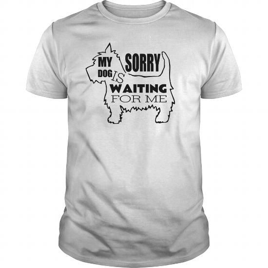 Give your message to friends who insistSORRY MY DOG IS WAITING FOR ME. Large selection of shirt styles. Satisfaction guaranteed. #DOGSHIRT #doglovers  #tshirtdesign