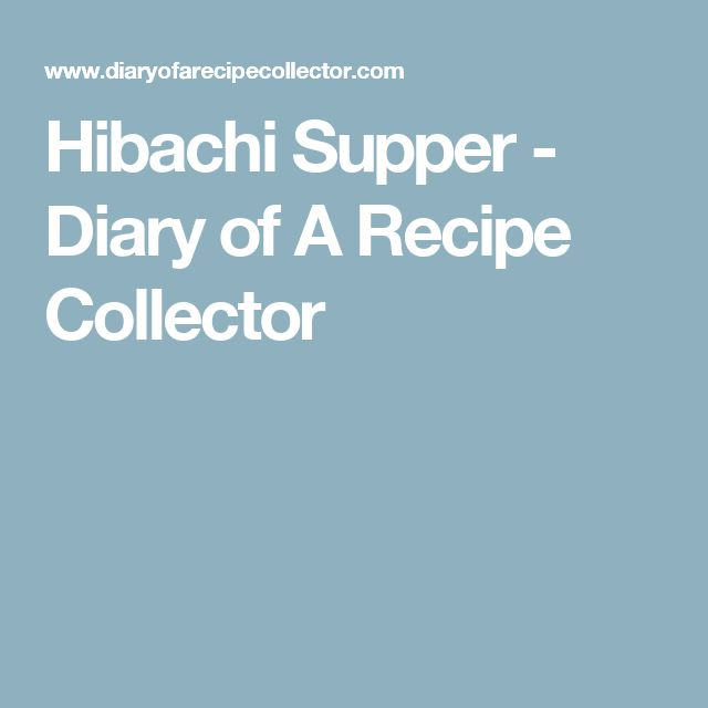 Hibachi Supper - Diary of A Recipe Collector
