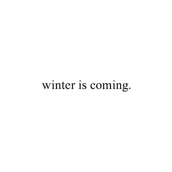 winter is coming ❤ liked on Polyvore featuring text, words, quotes, game of thrones, fillers, phrase and saying