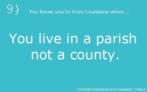 I still call them 'parishes' even though I don't live in LA anymore...lol