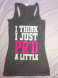 Women's I Think I Just PR'D A Little grey Tank @jennmoore99 @corrieca @kelliegh2 we need this