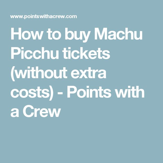 How to buy Machu Picchu tickets (without extra costs) - Points with a Crew