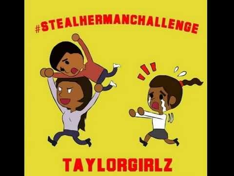 STEAL HER MAN -BY :TAYLOR GIRLZ #StealHermanChallenge - YouTube