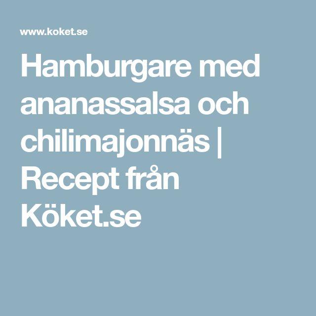 Hamburgare med ananassalsa och chilimajonnäs | Recept från Köket.se