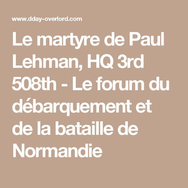 Le martyre de Paul Lehman, HQ 3rd 508th - Le forum du débarquement et de la bataille de Normandie