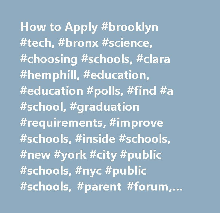 How to Apply #brooklyn #tech, #bronx #science, #choosing #schools, #clara #hemphill, #education, #education #polls, #find #a #school, #graduation #requirements, #improve #schools, #inside #schools, #new #york #city #public #schools, #nyc #public #schools, #parent #forum, #public #education, #public #schools, #regents #exams, #school #complaints, #school #districts, #school #information, #school #reviews, #school #statistics, #special #education, #students, #stuyvesant, #test #score…