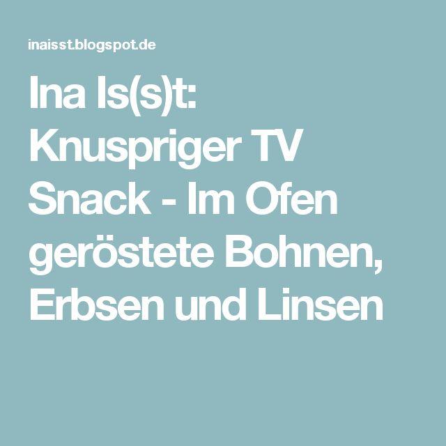 Ina Is(s)t: Knuspriger TV Snack - Im Ofen geröstete Bohnen, Erbsen und Linsen