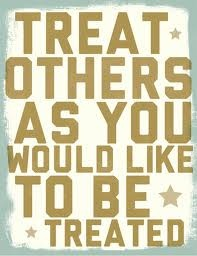 The Golden Rule...if only most people actually followed it...
