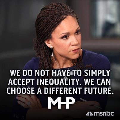 We do not have to simply accept inequality. We can choose a different future. - Melissa Harris-Perry