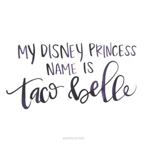 My Disney princess name is taco belle.