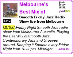 #MUSIC #PODCAST  Melbourne's Best Mix of Smooth Jazz Podcast    Smooth Friday Jazz Radio Show live from Melbourne, Australia    LISTEN...  http://podDVR.COM/?c=0bdcb511-4cd8-9695-82d5-0f40c9253d31