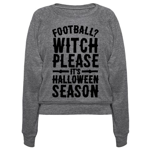 Witch Please It's Halloween Season - Football? Witch Please, it's Halloween season! Celebrate the spirit of Halloween and forget about sports! Who can think about football when there's candy to collect, scary movies to watch, haunted houses to visit and costume parties to attend! Show your love for all things Halloween with this sassy and funny, Halloween shirt!
