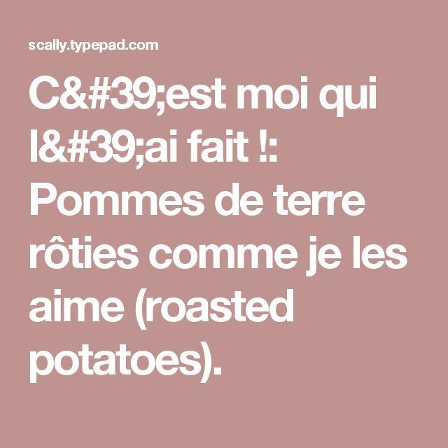 C'est moi qui l'ai fait !: Pommes de terre rôties comme je les aime (roasted potatoes).