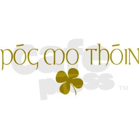 #CPirishluck  Probably the best known Irish Gaelic saying: Kiss my @$$