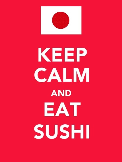 keep calm and eat sushi. #keep_calm #sushi #food #japan