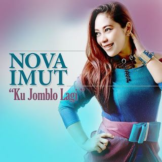 Full lirik lagu Nova Imut - Ku Jomblo Lagi