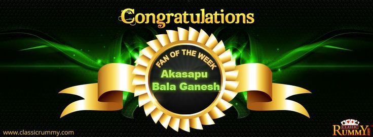 "Congratulations ""Akasapu Bala Ganesh"" you are our fan of the week winner!  For more details about the offers check the link below: https://www.classicrummy.com/social-rummy-games-online?link_name=CR-12"