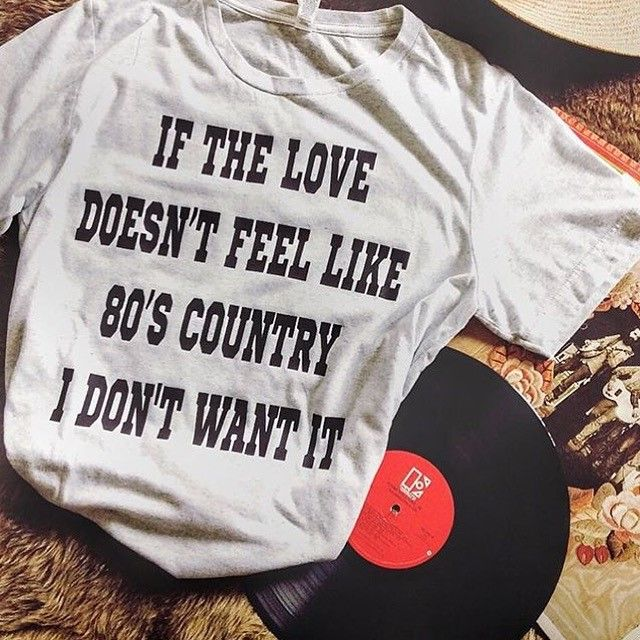 If It isn't 80's Country, I'm not interested!