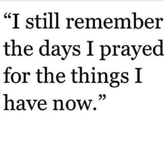 Always be grateful for what we have, though it's not much, it's prayers answered