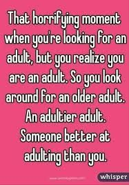 That horrifying moment when you 're looking for an adult............