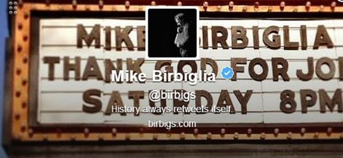 Mike Birbiglia Twitter Bio - History always retweets itself.