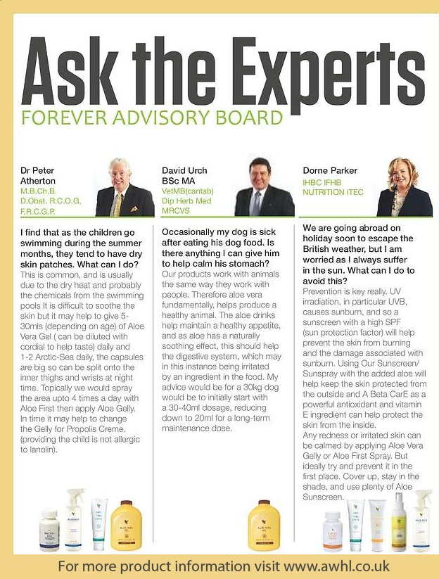 Ask the Experts - Issue 5.....Forever Advisory Board member's, Dr Peter Atherton, David Urch & Dorne Parker answers those everyday questions on how Aloe Vera based products can maintain and improve your everyday health and well-being
