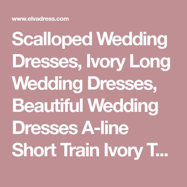 Scalloped Wedding Dresses, Ivory Long Wedding Dresses, Beautiful Wedding Dresses A-line Short Train Ivory Tulle Bridal Gown WF02G41-901